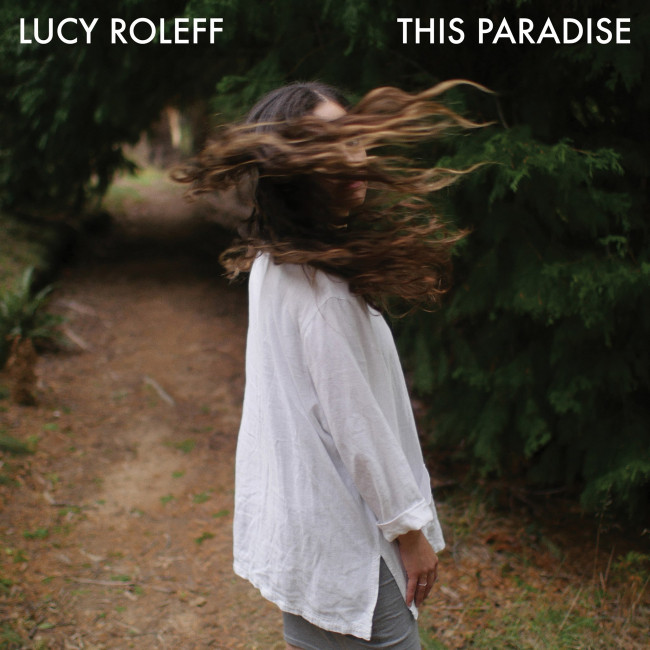 Lucy Roleff – This Paradise (Lost & Lonesome Records)