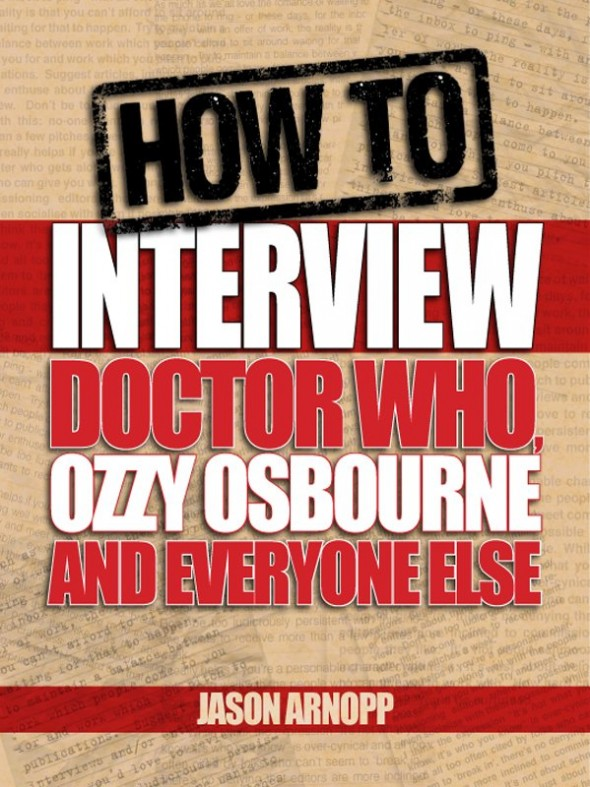 How to interview Doctor Who Ozzy Osbourne and Everyone Else - Jason Arnopp