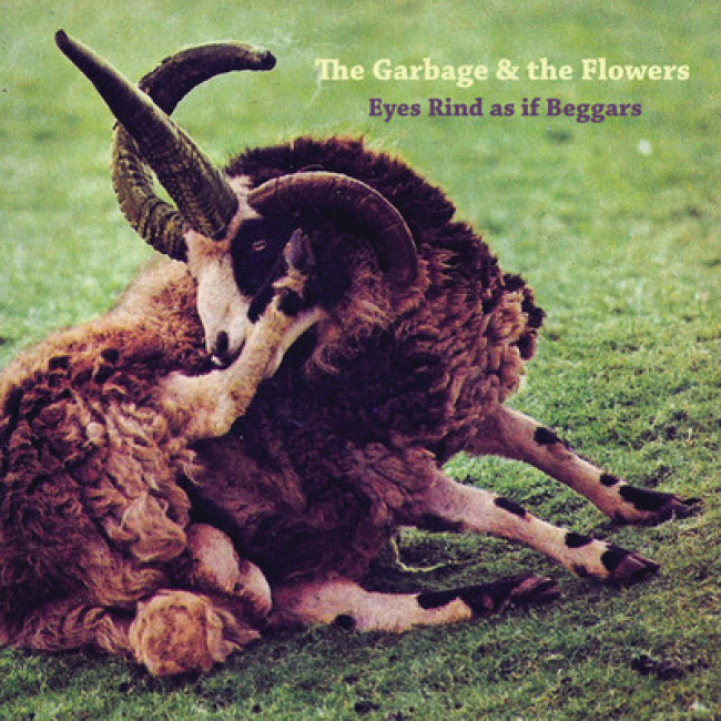 The Garbage & The Flowers – Eyes Rind As If Beggars (Fire)